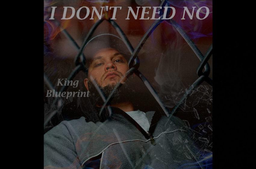 """King Blueprint – """"I Don't Need No"""""""