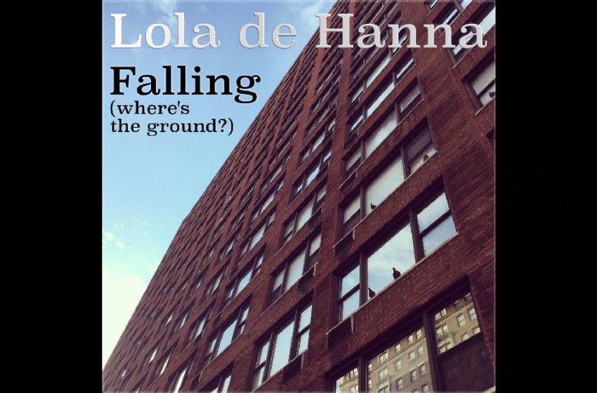 "Lola de Hanna – ""Falling (Where's The Ground?)"""
