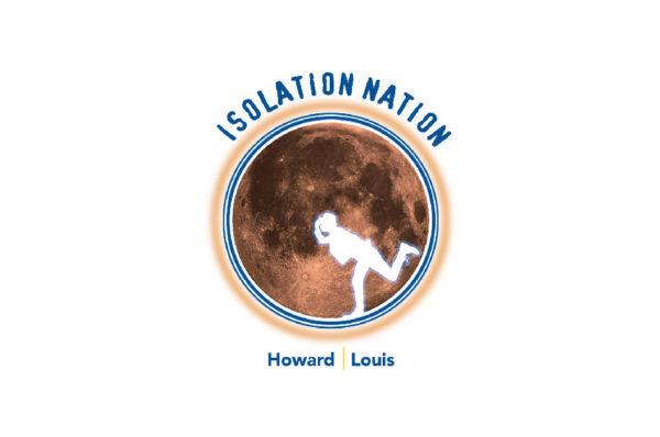 "Howard Louis – ""Isolation Nation"""