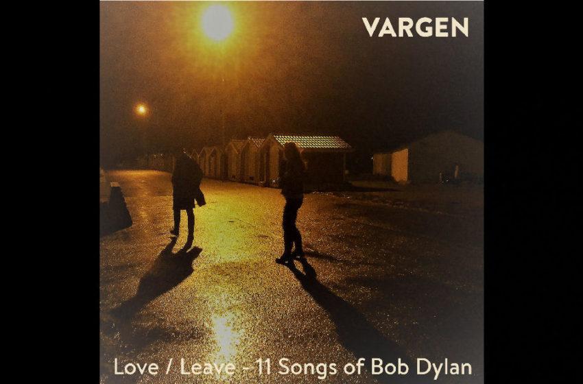Vargen – Love/Leave – 11 Songs Of Bob Dylan