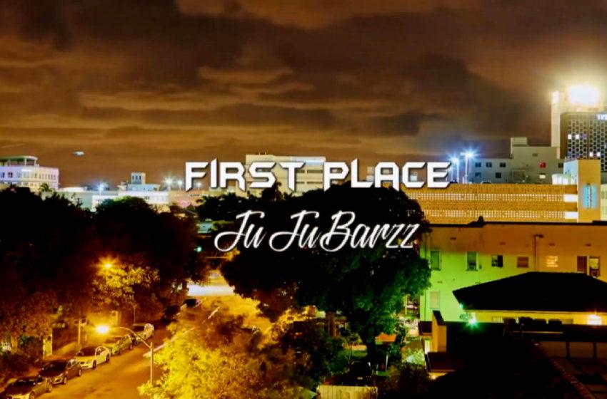 "JuJu Barzz – ""First Place"""