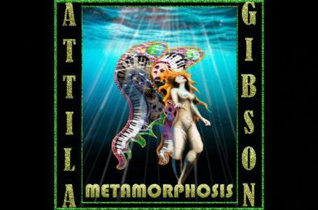 Attila Gibson – Metamorphosis