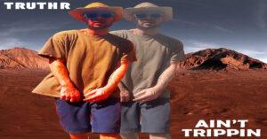 """TRUTHR - """"Ain't Trippin"""""""