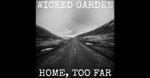 """Wicked Garden - """"Home, Too Far"""""""