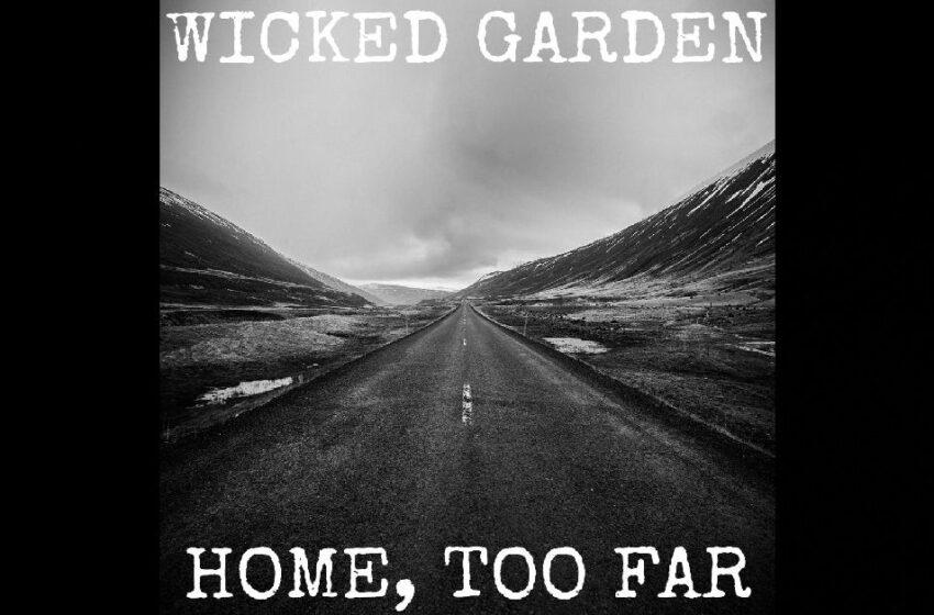 """Wicked Garden – """"Home, Too Far"""""""