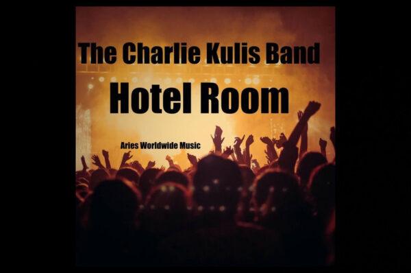 "The Charlie Kulis Band – ""Hotel Room"""