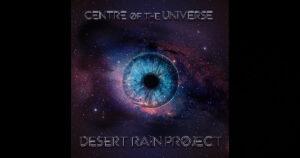 "Desert Rain Project - ""Centre Of The Universe"""