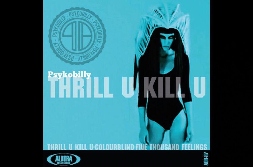 """Psykobilly – """"Thrill U Kill U"""""""