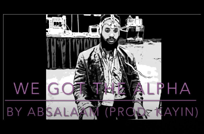 """Abdus Da Man – """"We GoT The Alpha"""""""