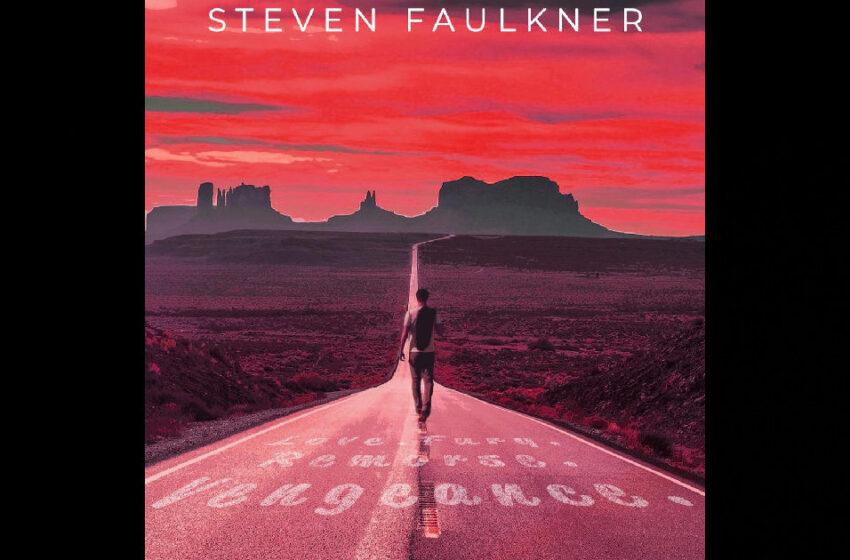 Steven Faulkner – Love. Fury. Remorse. Vengeance.