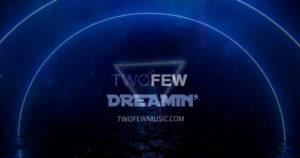 """TWOFEW – """"Dreamin'"""""""