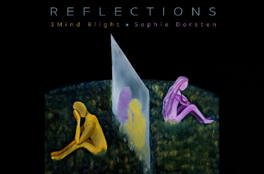 "3Mind Blight & Sophie Dorsten – ""Reflections"""