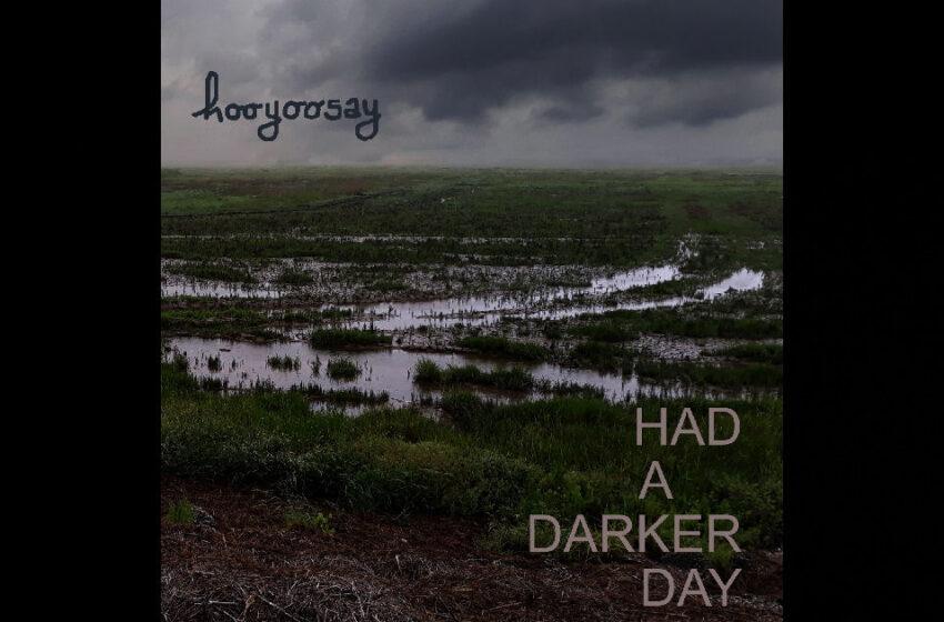 Hooyoosay – Had A Darker Day