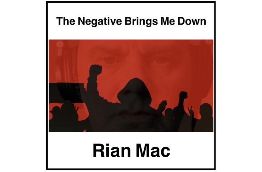 "Rian Music – ""The Negative Brings Me Down"""
