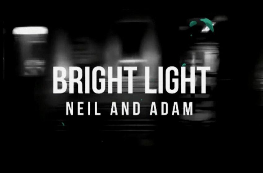 "Neil And Adam – ""Bright Light"""