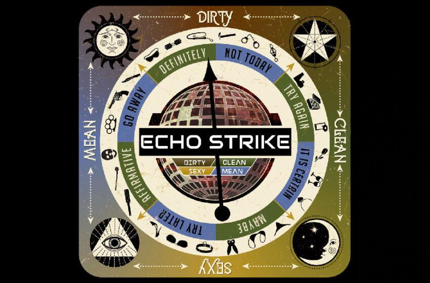 Echo Strike – Dirty Clean Sexy Mean