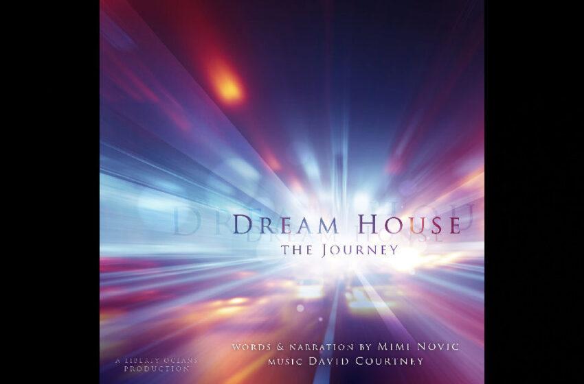 Mimi Novic & David Courtney – Dream House: The Journey