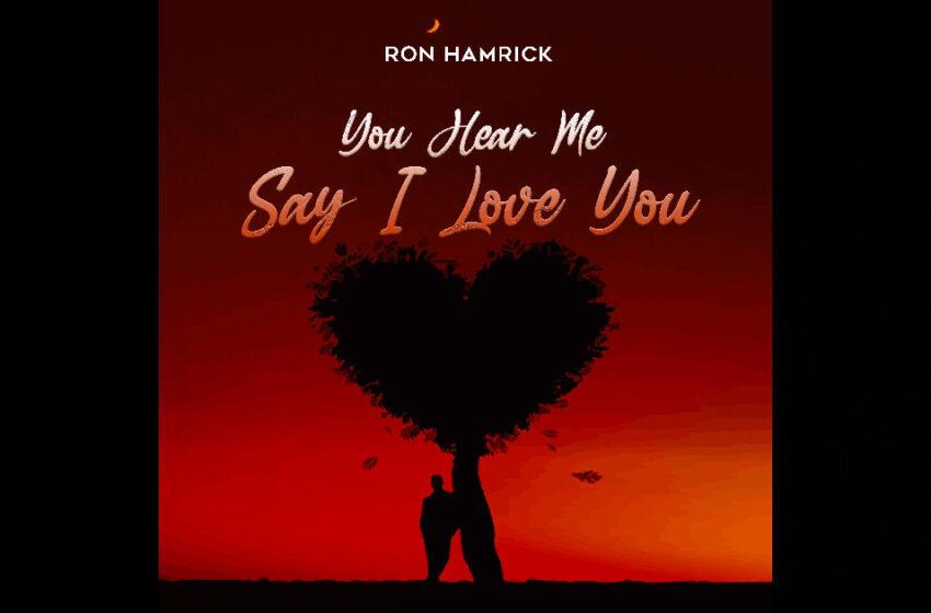 "Ron Hamrick – ""You Hear Me Say I Love You"""