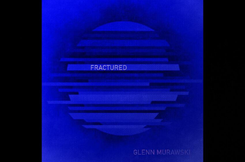 Glenn Murawski – Fractured