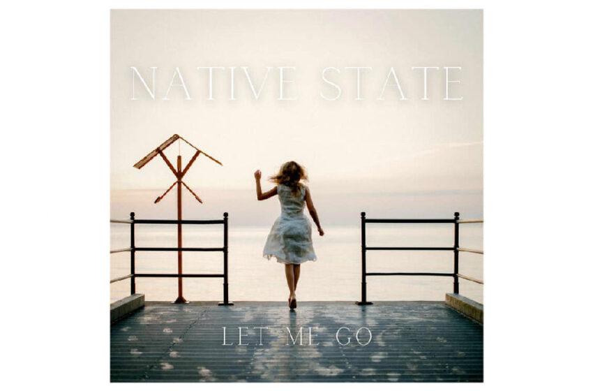 """Native State – """"Let Me Go"""" / """"Soil"""""""