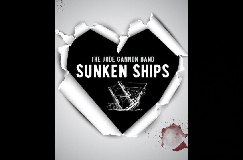 "The Jode Gannon Band – ""Sunken Ships"""