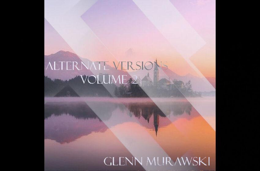 Glenn Murawski – Alternate Versions: Volume 2