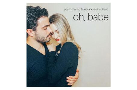 """Adam Marino & Alexandra Shephard – """"Oh, Babe"""""""