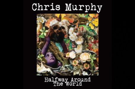 "Chris Murphy – ""Halfway Around The World"""