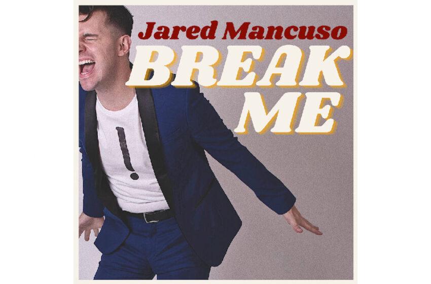 "Jared Mancuso – ""Break Me"""
