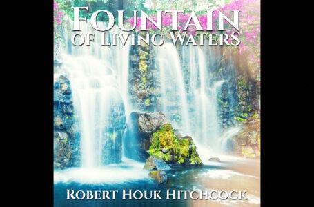 "Robert Houk Hitchcock – ""Fountain Of Living Waters"""