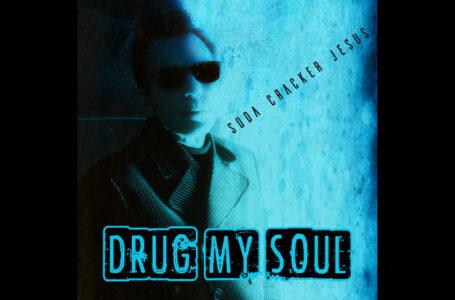 """Soda Cracker Jesus – """"Drug My Soul"""""""