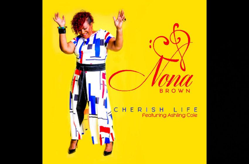 "Nona Brown – ""Cherish Life"" Feat. Ashling Cole"
