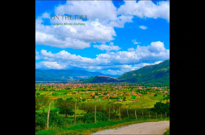 "Angelo Nicola Giuliano – ""On The Hill"""