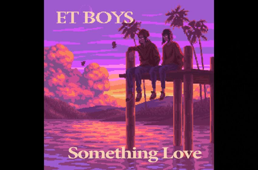 """ET Boys – """"Something Love"""""""