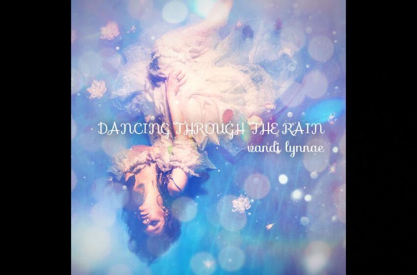 "Vandi Lynnae – ""Dancing Through The Rain"""