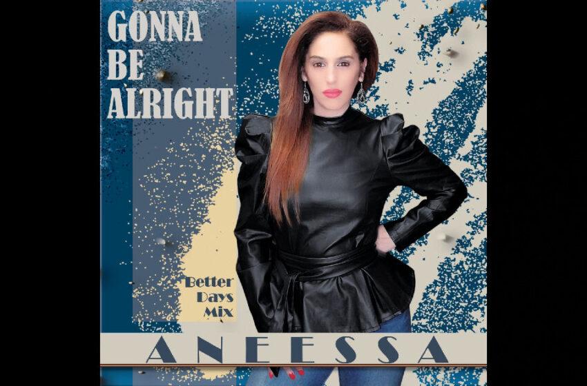 """Aneessa – """"Gonna Be Alright"""" (Better Days Mix)"""
