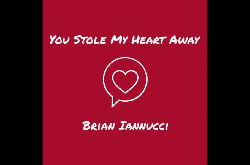 """Brian Iannucci – """"You Stole My Heart Away"""""""
