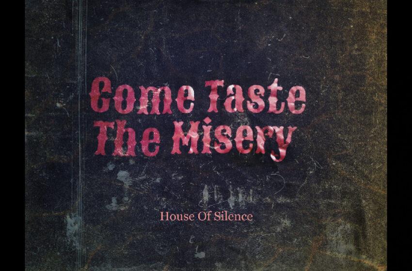 Come Taste The Misery – House Of Silence