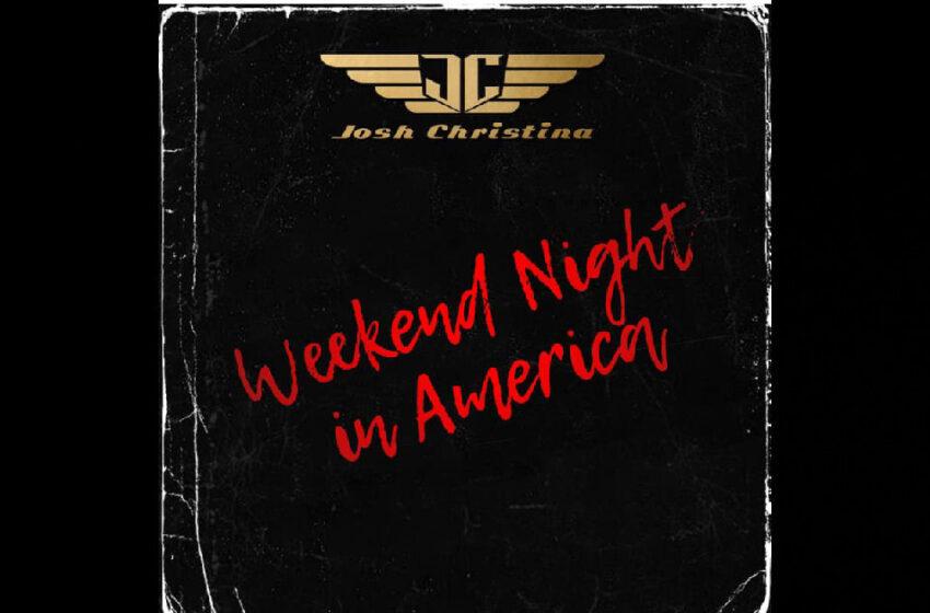 "Josh Christina – ""Weekend Night In America"""