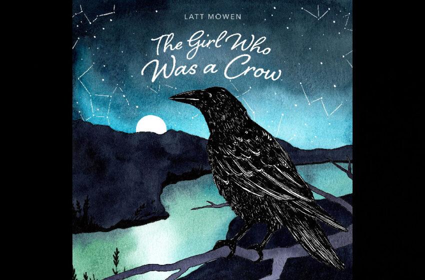 Latt Mowen – The Girl Who Was A Crow