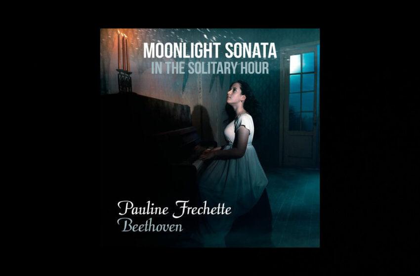 """Pauline Frechette – """"Moonlight Sonata In The Solitary Hour"""""""