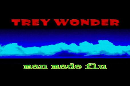 "Trey Wonder – ""Man Made Flu"""