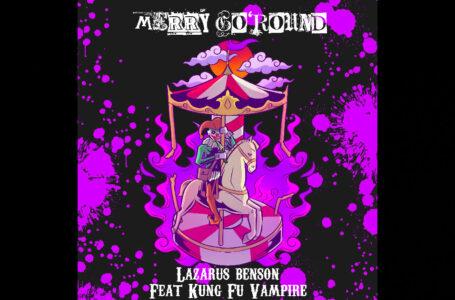 "Lazarus Benson – ""Merry Go 'Round"" Feat. Kung Fu Vampire"
