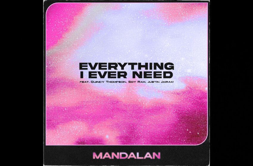"Mandalan – ""Everything I Ever Need"" Feat. Quincy Thompson, SOY RAH, and Justin Jairam"