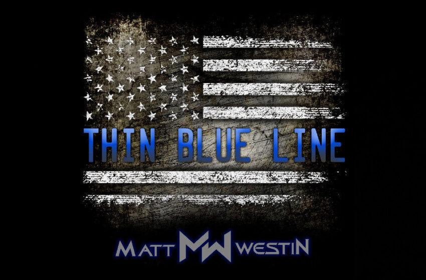 "Matt Westin – ""Thin Blue Line"""
