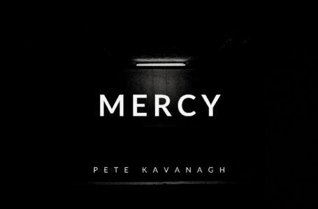 "Pete Kavanagh – ""Mercy"""