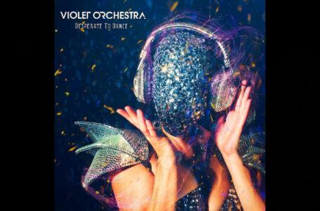 "Violet Orchestra – ""Desperate To Dance"""